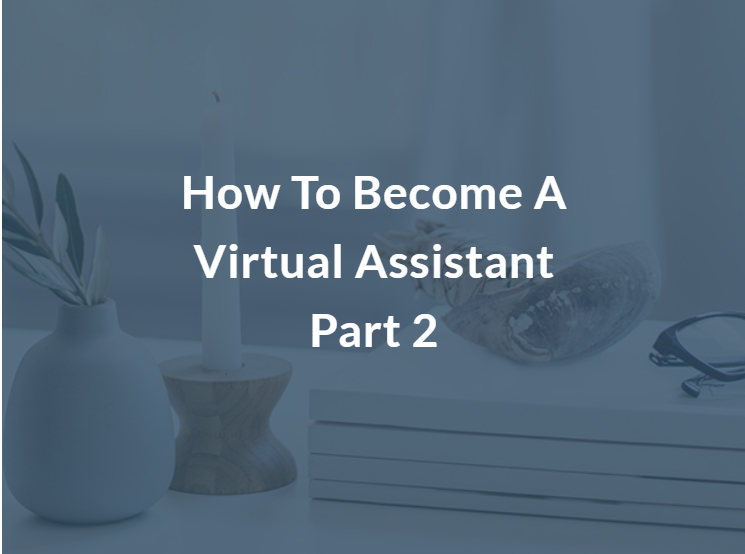 How to Become a Virtual Assistant Part 2