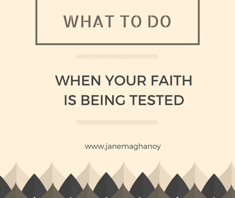 What To Do When Your Faith is Being Tested