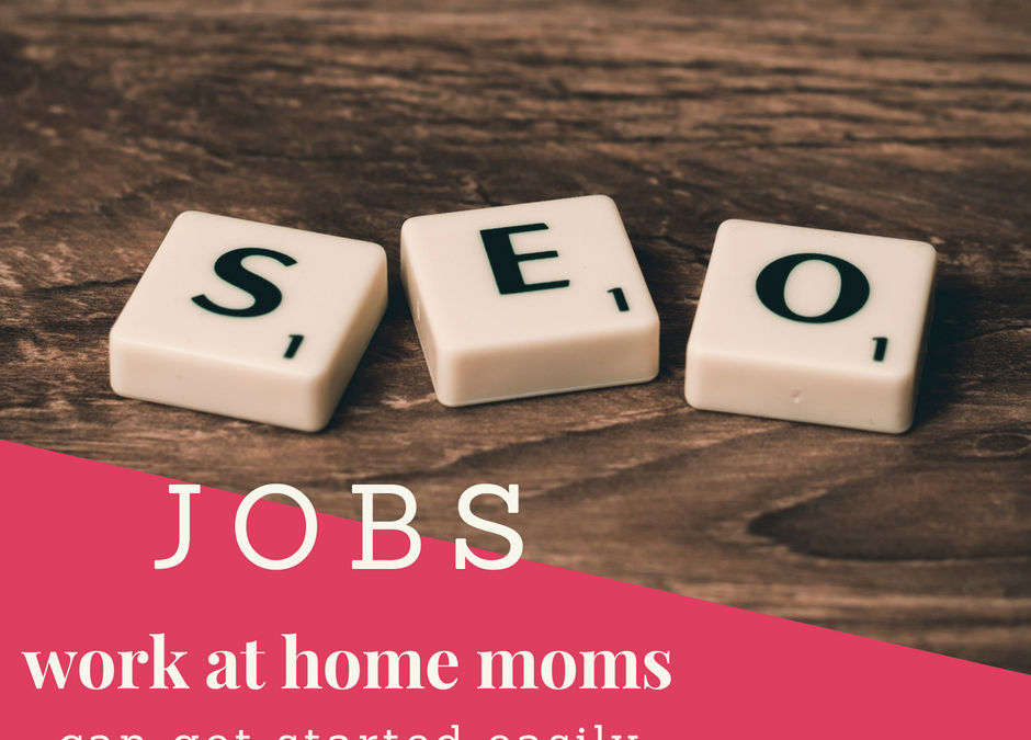 SEO Jobs Work At Home Moms Can Get Started Easily